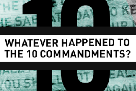 Whatever Happened to the 10 Commandments