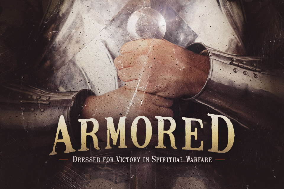 ARMORED: Dressed for Victory in Spiritual Warfare