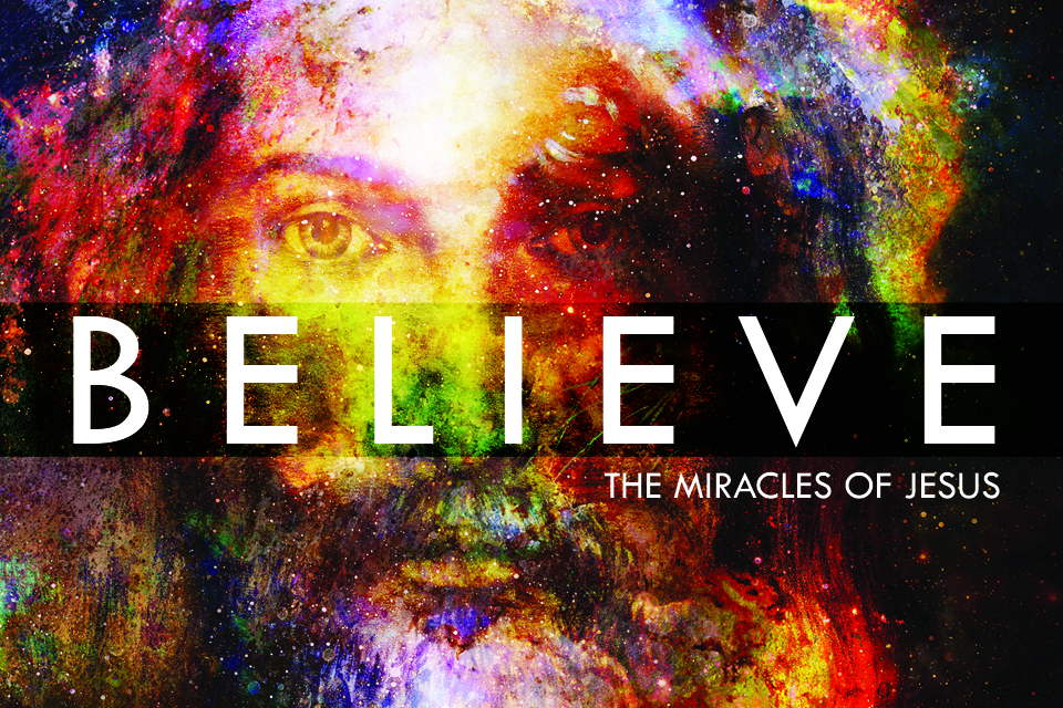 Believe: The Miracles of Jesus