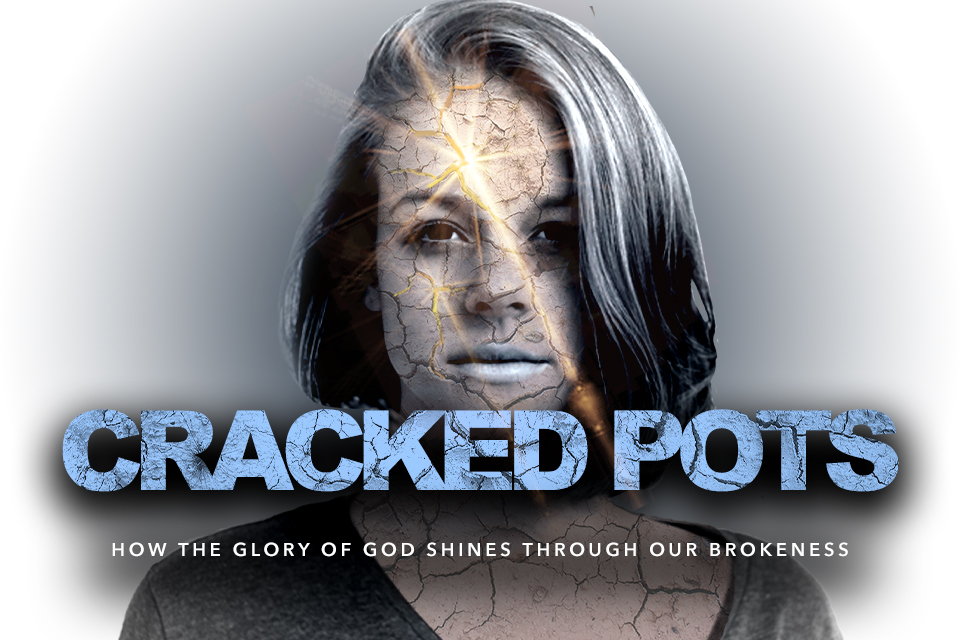 Cracked Pots: How the Glory of God Shines Through Our Brokenness