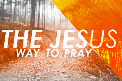 The Jesus Way to Pray