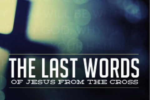 The Last Words of Jesus from the Cross