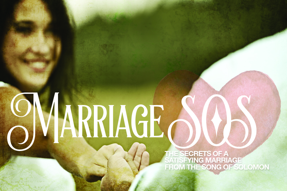Marriage SOS: The Secrets of a Satisfying Marriage from the Song of Solomon