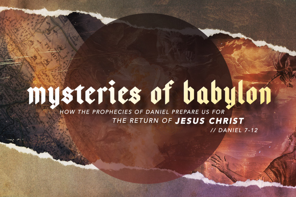 Mysteries of Babylon: How the Prophecies of Daniel Prepare Us for the Return of Jesus Christ