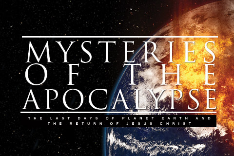 Mysteries of the Apocalypse: The Last Days of Planet Earth and the Return of Jesus Christ