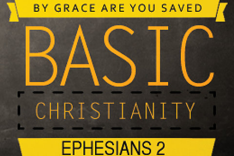 Basic Christianity: For By Grace You Are Saved
