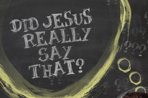 Did Jesus Really Say That?