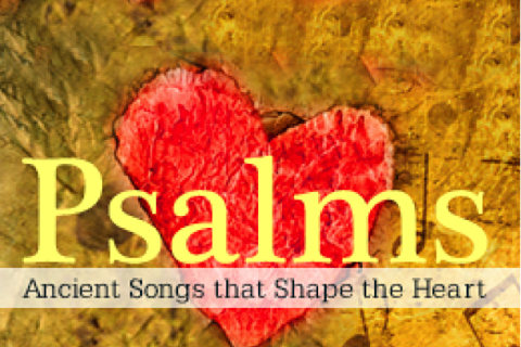 Psalms: Ancient Songs that Shape the Heart