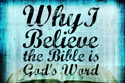 Why I Believe the Bible is God's Word
