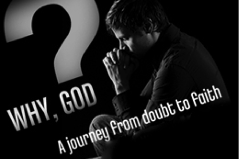 Why, God? A Journey from doubt to Faith