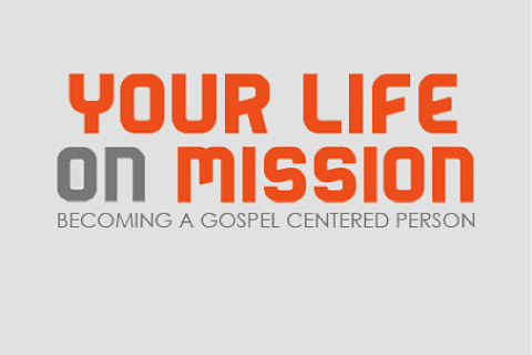 Your Life on Mission: Becoming a Gospel Centered Person